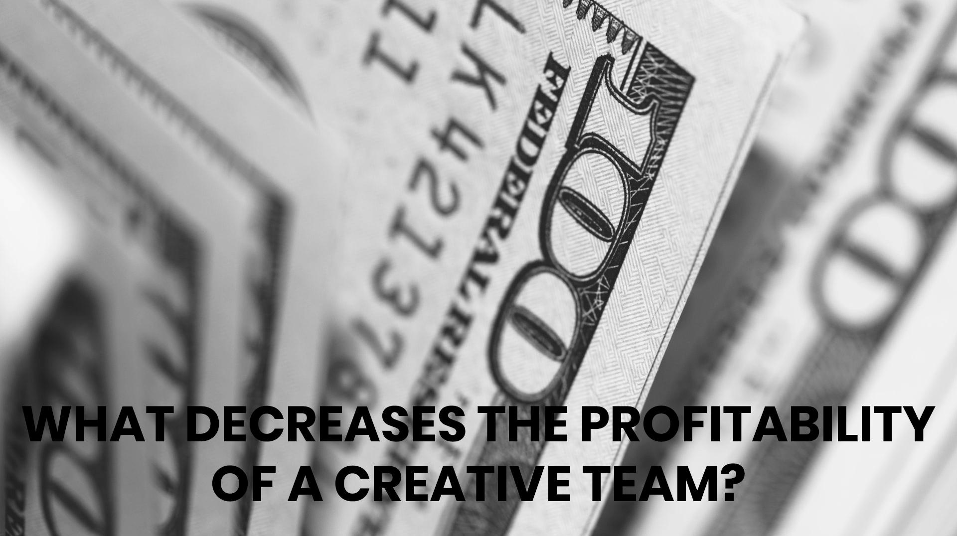 What decreases the profitability of a creative team?