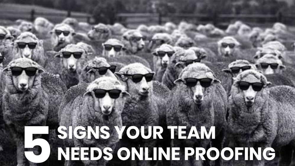 Five Signs Your Team Needs Online Proofing