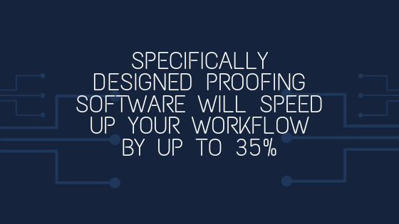 Specifically designed proofing software will speed up your workflow by up to 35%