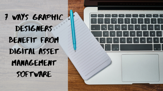 7 Ways Graphic Designers Benefit From Digital Asset Management Software