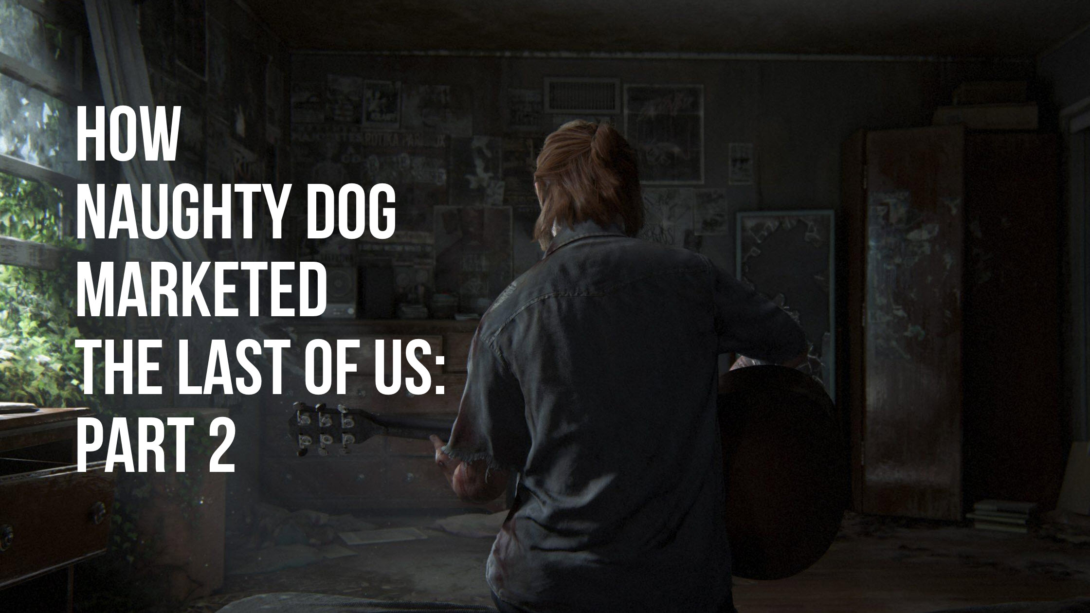 How Naughty Dog Marketed The Last of Us 2