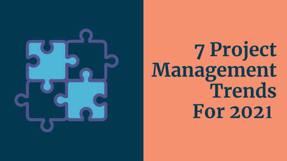 7 Project Management Trends For 2021